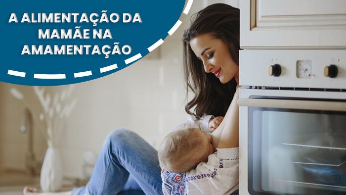 A alimentação da mamãe na amamentação