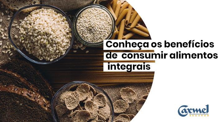 Conheça os benefícios de  consumir alimentos integrais